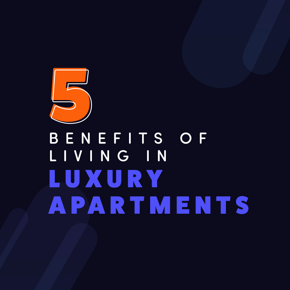 5 Benefits of Living in Luxury Apartments